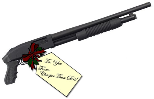 "Picture shows a black, pistol-grip pump-action shotgun with Christmas gift tag attached that reads, ""To you From Cheaper Than Dirt."""